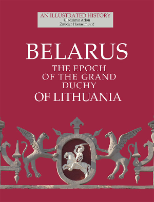 Belarus. The Epoch of The Grand Duchy of Lithuania