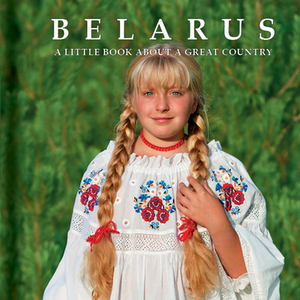 Ramaniuk Dzianis. Belarus. A little book about a great Country Belarus